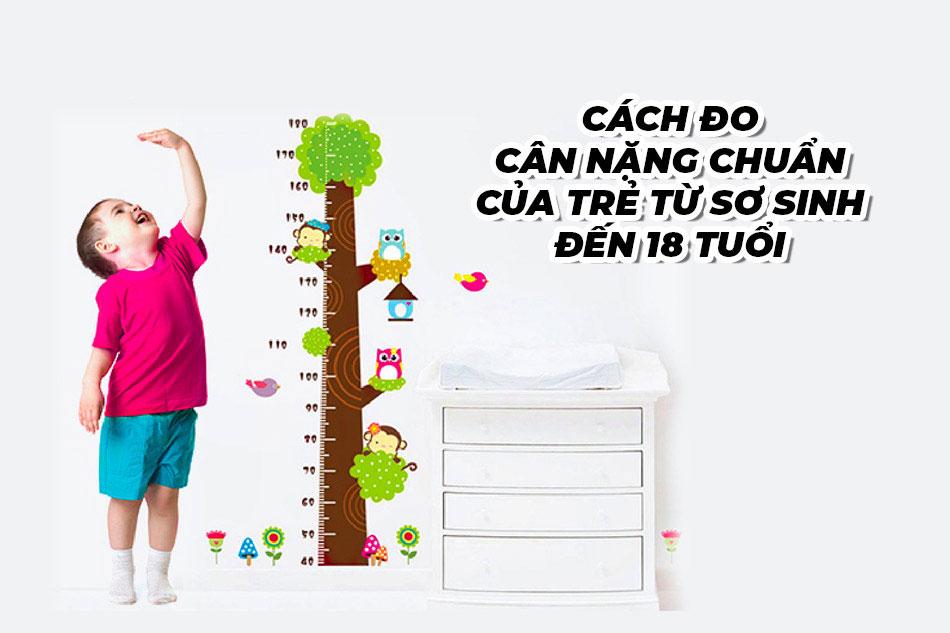Hướng dẫn cách đo cân nặng chuẩn của trẻ từ sơ sinh đến 18 tuổi